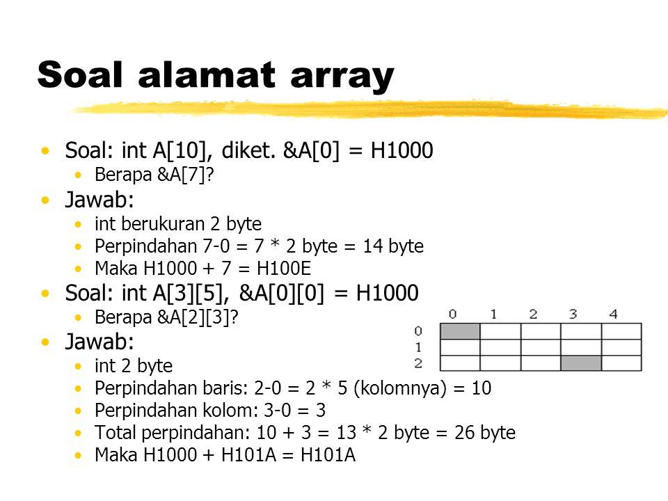 Soal alamat array Soal: int A[10], diket. &A[0] = H1000 Jawab: